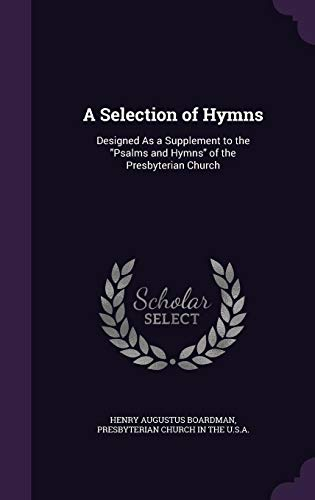 9781357418441: A Selection of Hymns: Designed as a Supplement to the Psalms and Hymns of the Presbyterian Church
