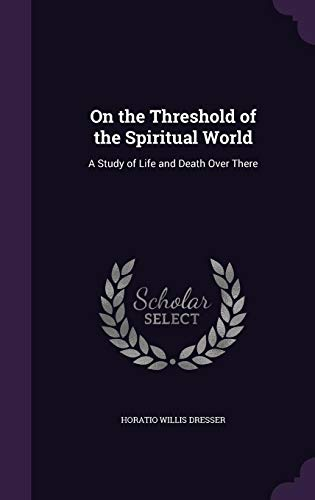 9781357418946: On the Threshold of the Spiritual World: A Study of Life and Death Over There