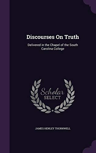 9781357428280: Discourses on Truth: Delivered in the Chapel of the South Carolina College