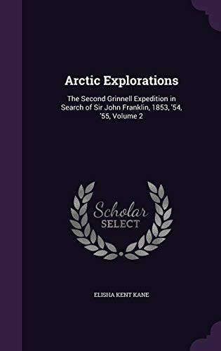 9781357439200: Arctic Explorations: The Second Grinnell Expedition in Search of Sir John Franklin, 1853, '54, '55, Volume 2