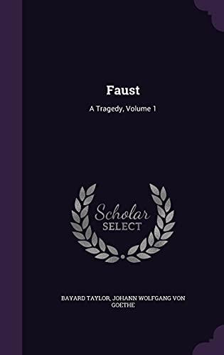 Faust: A Tragedy, Volume 1 (Hardback): Bayard Taylor, Johann