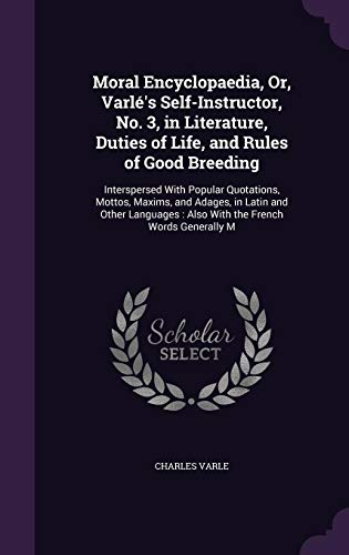 9781357450793: Moral Encyclopaedia, Or, Varle's Self-Instructor, No. 3, in Literature, Duties of Life, and Rules of Good Breeding: Interspersed with Popular ... Also with the French Words Generally M