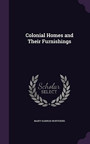 9781357456931: Colonial Homes and Their Furnishings