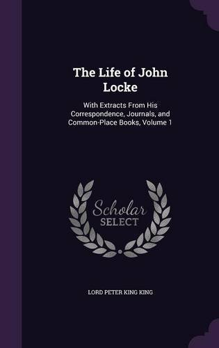 9781357457853: The Life of John Locke: With Extracts from His Correspondence, Journals, and Common-Place Books, Volume 1