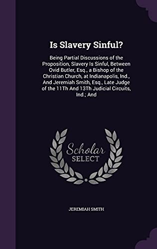 9781357459635: Is Slavery Sinful?: Being Partial Discussions of the Proposition, Slavery Is Sinful, Between Ovid Butler, Esq., a Bishop of the Christian Church, at ... 11Th And 13Th Judicial Circuits, Ind.; And