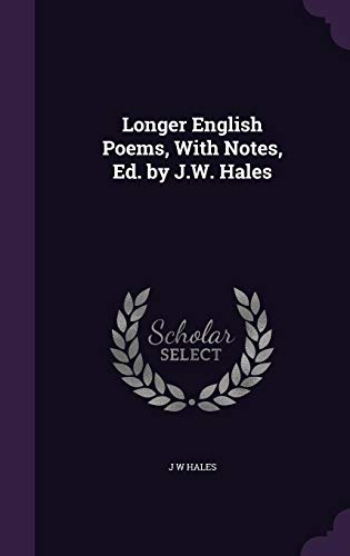 Longer English Poems, with Notes, Ed. by: J W Hales