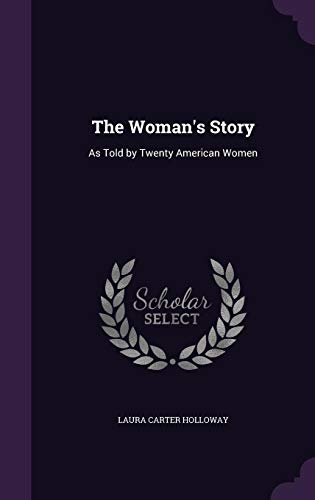 The Woman's Story: As Told by Twenty: Holloway, Laura Carter