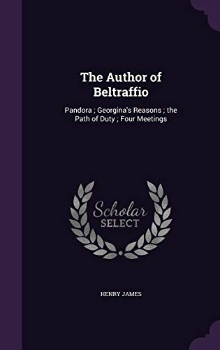 9781357465728: The Author of Beltraffio: Pandora; Georgina's Reasons; The Path of Duty; Four Meetings