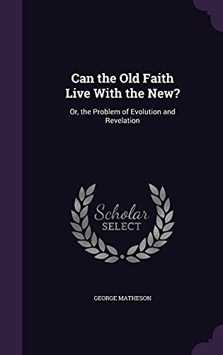9781357479695: Can the Old Faith Live with the New?: Or, the Problem of Evolution and Revelation