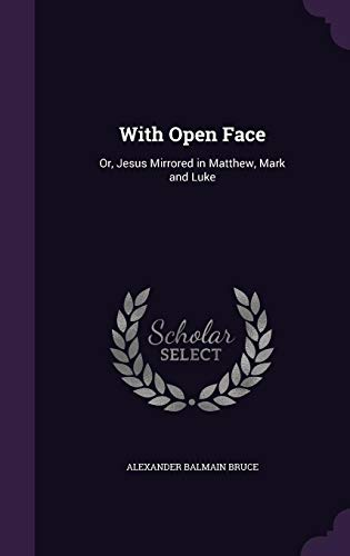 9781357489328: With Open Face: Or, Jesus Mirrored in Matthew, Mark and Luke