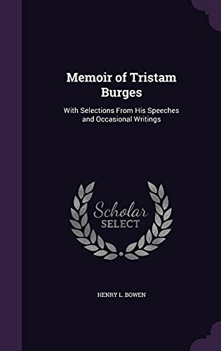 9781357489441: Memoir of Tristam Burges: With Selections from His Speeches and Occasional Writings