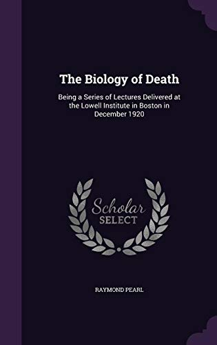 9781357490645: The Biology of Death: Being a Series of Lectures Delivered at the Lowell Institute in Boston in December 1920