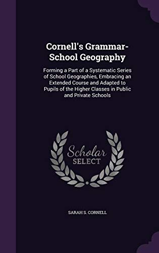 Cornell's Grammar-School Geography: Forming a Part of: Sarah S Cornell