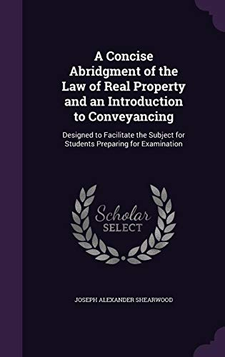 9781357494384: A Concise Abridgment of the Law of Real Property and an Introduction to Conveyancing: Designed to Facilitate the Subject for Students Preparing for Examination