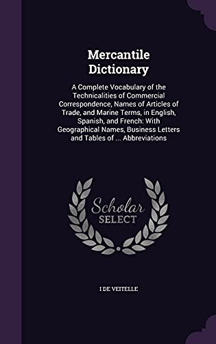 Mercantile Dictionary: A Complete Vocabulary of the: I De Veitelle