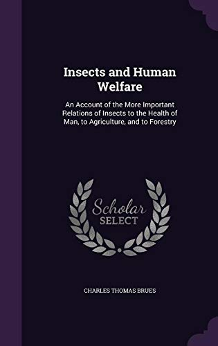9781357502003: Insects and Human Welfare: An Account of the More Important Relations of Insects to the Health of Man, to Agriculture, and to Forestry