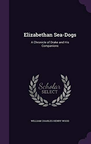 9781357502591: Elizabethan Sea-Dogs: A Chronicle of Drake and His Companions