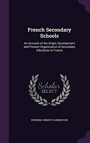 9781357503529: French Secondary Schools: An Account of the Origin, Development and Present Organization of Secondary Education in France