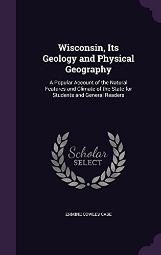 9781357508579: Wisconsin, Its Geology and Physical Geography: A Popular Account of the Natural Features and Climate of the State for Students and General Readers