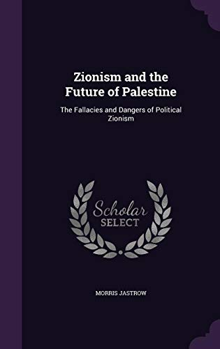 9781357509224: Zionism and the Future of Palestine: The Fallacies and Dangers of Political Zionism