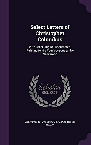 9781357509682: Select Letters of Christopher Columbus: With Other Original Documents, Relating to His Four Voyages to the New World