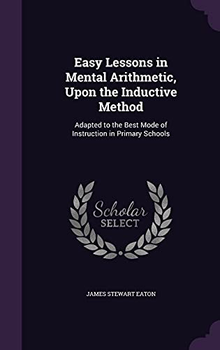 9781357510435: Easy Lessons in Mental Arithmetic, Upon the Inductive Method: Adapted to the Best Mode of Instruction in Primary Schools