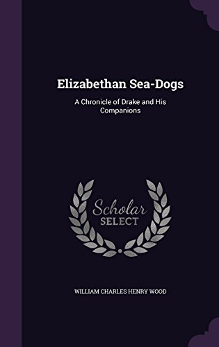9781357518516: Elizabethan Sea-Dogs: A Chronicle of Drake and His Companions