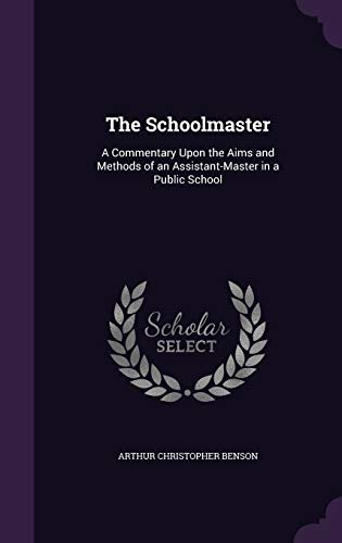 9781357528997: The Schoolmaster: A Commentary Upon the Aims and Methods of an Assistant-Master in a Public School