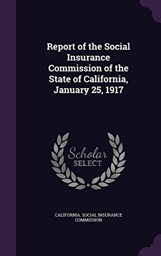 9781357540852: Report of the Social Insurance Commission of the State of California, January 25, 1917