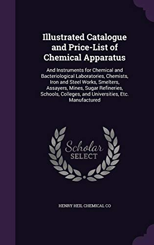 9781357544980: Illustrated Catalogue and Price-List of Chemical Apparatus: And Instruments for Chemical and Bacteriological Laboratories, Chemists, Iron and Steel ... Colleges, and Universities, Etc. Manufactured