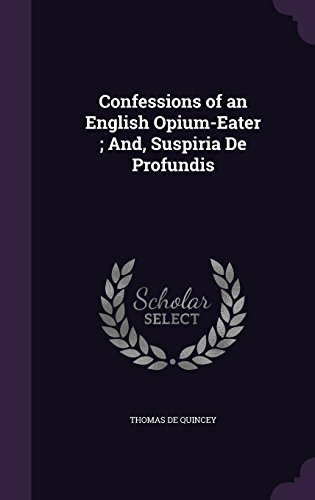 9781357545345: Confessions of an English Opium-Eater; And, Suspiria de Profundis
