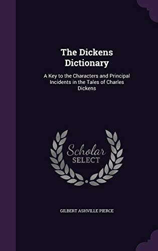 9781357551995: The Dickens Dictionary: A Key to the Characters and Principal Incidents in the Tales of Charles Dickens