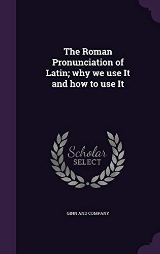 9781357553333: The Roman Pronunciation of Latin; Why We Use It and How to Use It