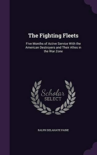 9781357557645: The Fighting Fleets: Five Months of Active Service with the American Destroyers and Their Allies in the War Zone
