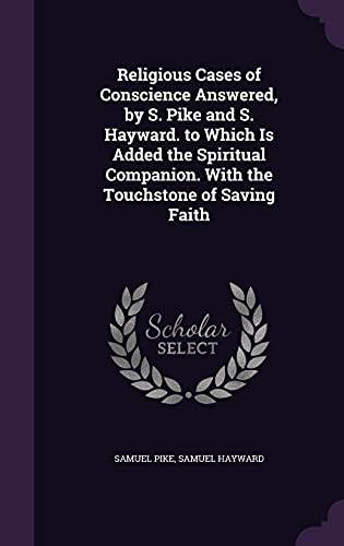 Religious Cases of Conscience Answered, by S.: Samuel Pike, Samuel