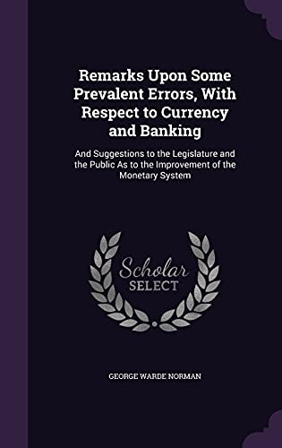 9781357561192: Remarks Upon Some Prevalent Errors, with Respect to Currency and Banking: And Suggestions to the Legislature and the Public as to the Improvement of the Monetary System