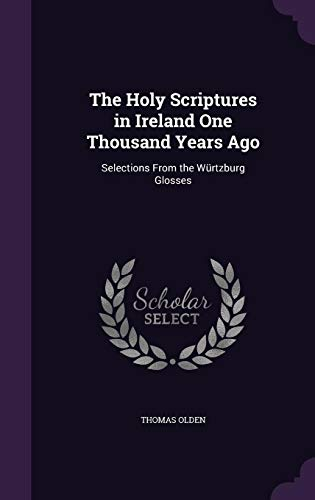 9781357562557: The Holy Scriptures in Ireland One Thousand Years Ago: Selections from the Wurtzburg Glosses