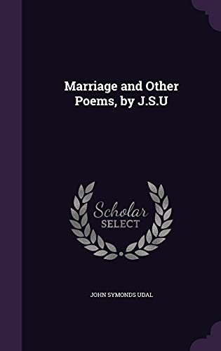 Marriage and Other Poems, by J.S.U (Hardback): John Symonds Udal