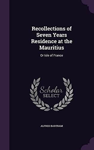 9781357564582: Recollections of Seven Years Residence at the Mauritius: Or Isle of France