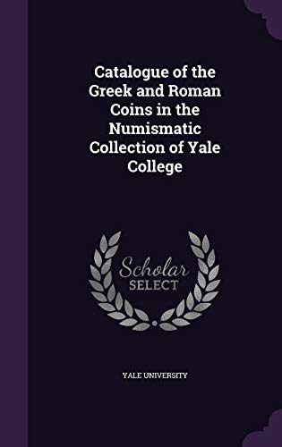 9781357566432: Catalogue of the Greek and Roman Coins in the Numismatic Collection of Yale College