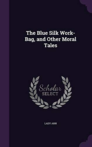 9781357567101: The Blue Silk Work-Bag, and Other Moral Tales
