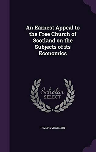 9781357569761: An Earnest Appeal to the Free Church of Scotland on the Subjects of its Economics