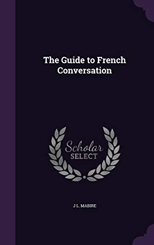 The Guide to French Conversation (Hardback): J L Mabire
