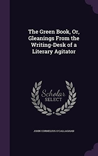 9781357602413: The Green Book, Or, Gleanings From the Writing-Desk of a Literary Agitator