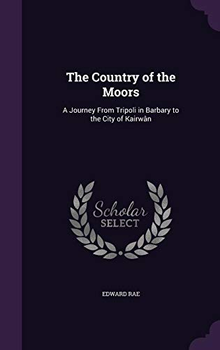 9781357615000: The Country of the Moors: A Journey from Tripoli in Barbary to the City of Kairwan