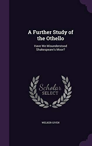 9781357620653: A Further Study of the Othello: Have We Misunderstood Shakespeare's Moor?