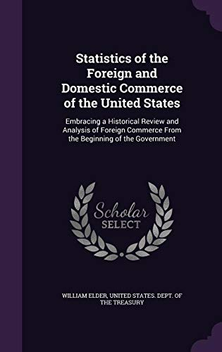 9781357631826: Statistics of the Foreign and Domestic Commerce of the United States: Embracing a Historical Review and Analysis of Foreign Commerce from the Beginning of the Government