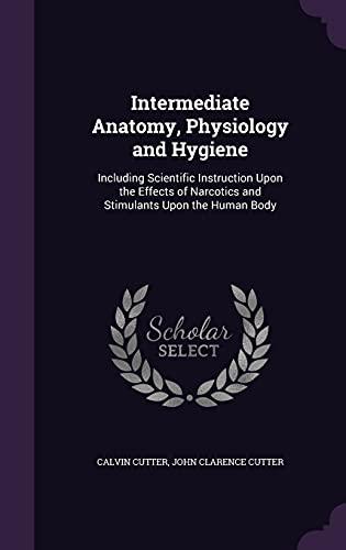 Intermediate Anatomy, Physiology and Hygiene: Including Scientific: Calvin Cutter, John