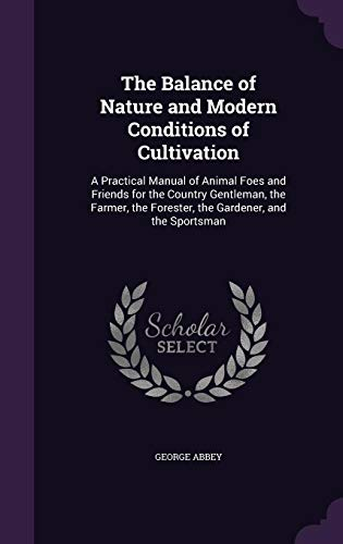 9781357660390: The Balance of Nature and Modern Conditions of Cultivation: A Practical Manual of Animal Foes and Friends for the Country Gentleman, the Farmer, the Forester, the Gardener, and the Sportsman