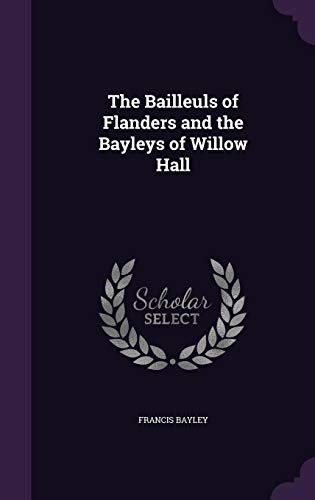 9781357665319: The Bailleuls of Flanders and the Bayleys of Willow Hall